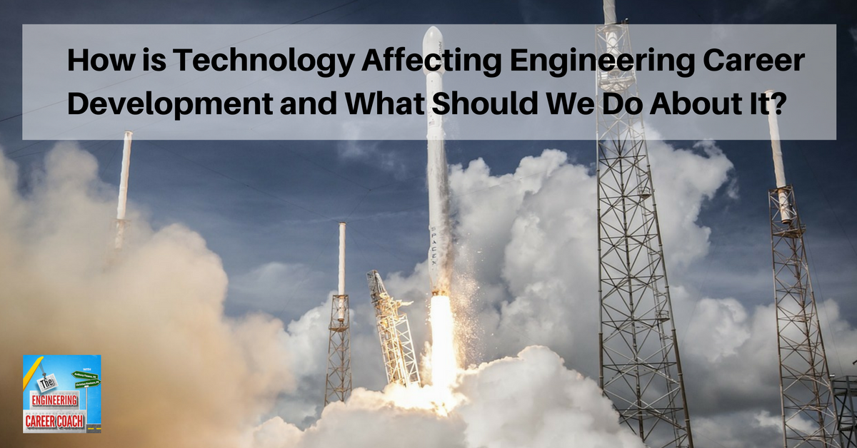 How is Technology Affecting Engineering Career Development and What Should We Do About It_