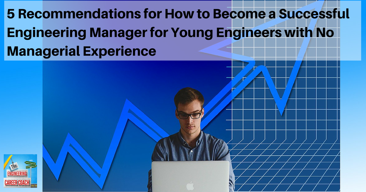 TB_ 5 Recommendations for How to Become a Successful Engineering Manager for Young Engineers with No Managerial Experience