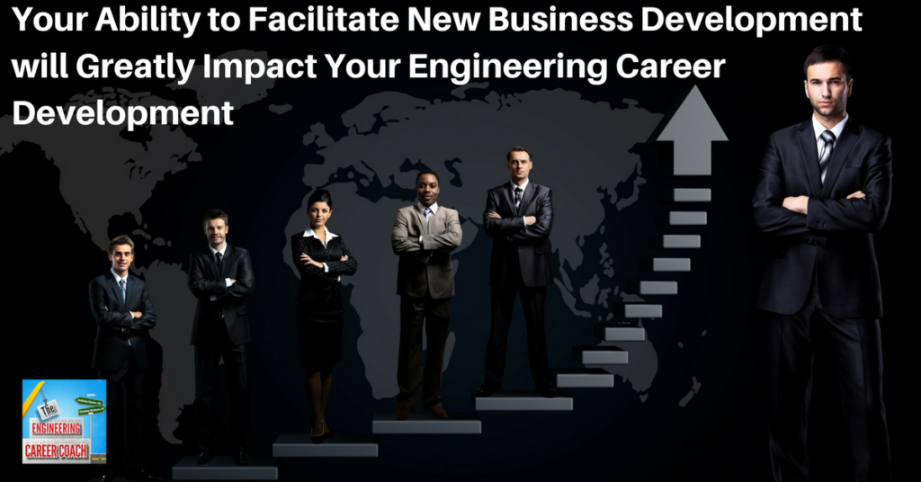 your-ability-to-facilitate-new-business-development-will-greatly-impact-your-engineering-career-development