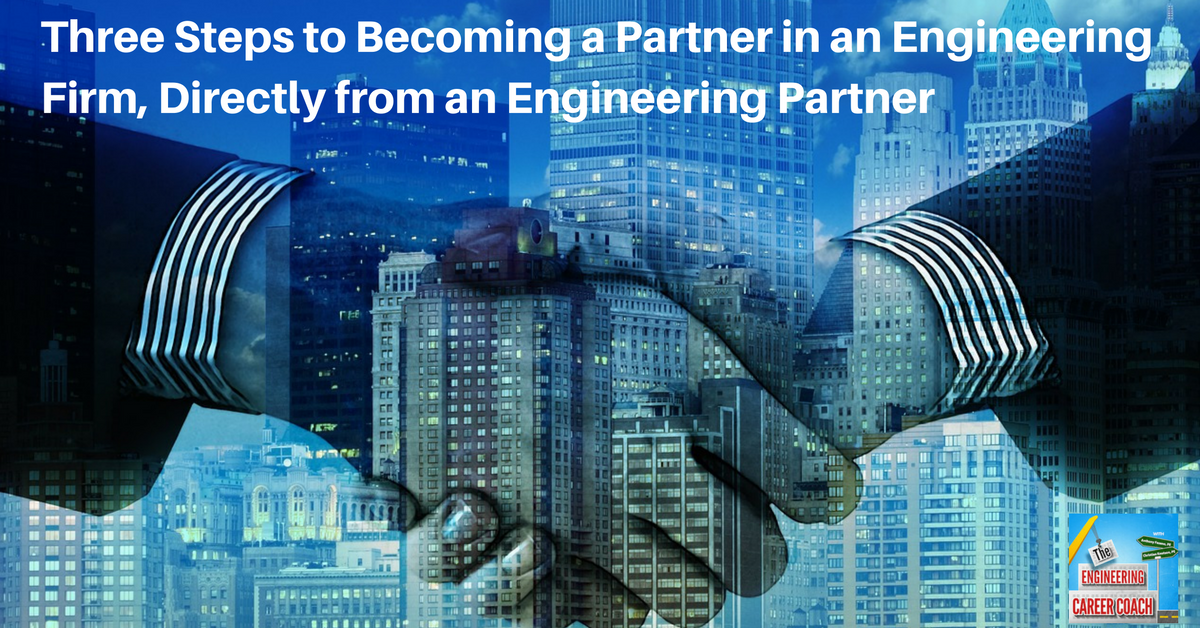 Three Steps to Becoming a Partner in an Engineering Firm, Directly from an Engineering Partner