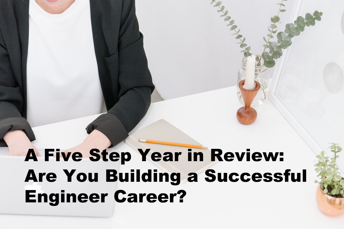 a five step year in review are you building a successful engineer 12 7 15 year in review