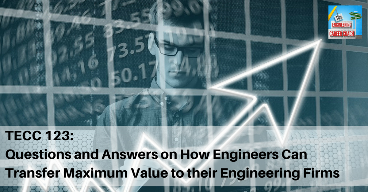 TECC 123_ Questions and Answers on How Engineers Can Transfer Maximum Value to their Engineering Firms(1)