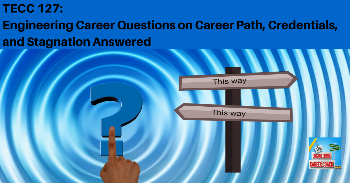 TECC 127_ Engineering Career Questions on Career Path, Credentials, and Stagnation Answered
