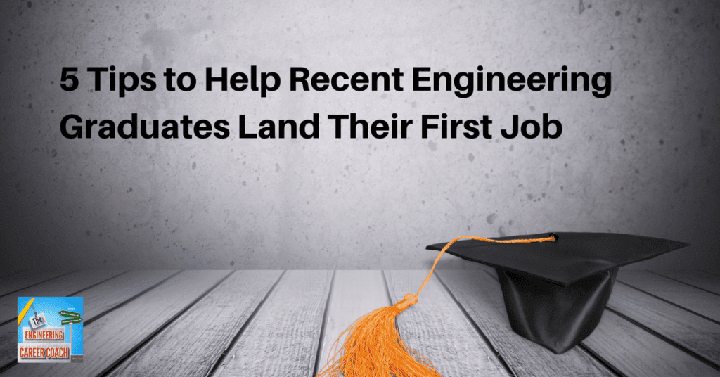 5 Tips To Help Recent Engineering Graduates Land Their