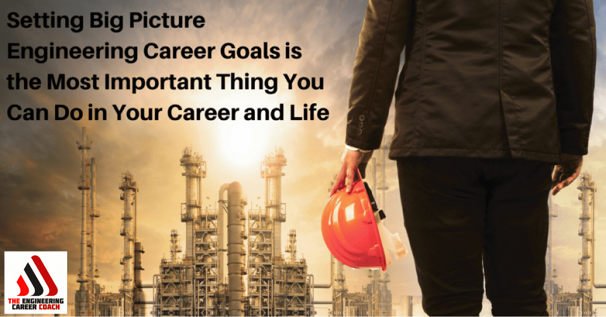 Setting Big Picture Engineering Career Goals is the Most Important