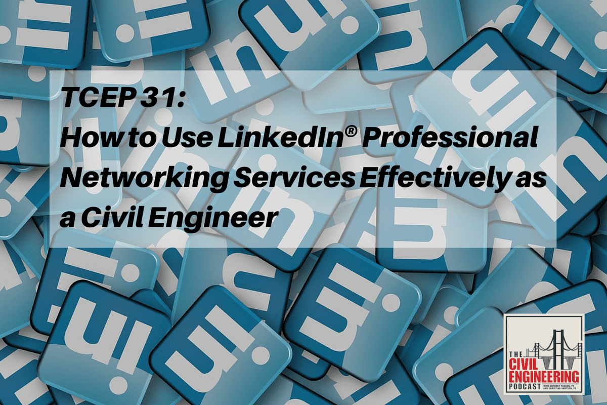 TCEP 31: How to Use LinkedIn® Effectively as a Civil Engineer