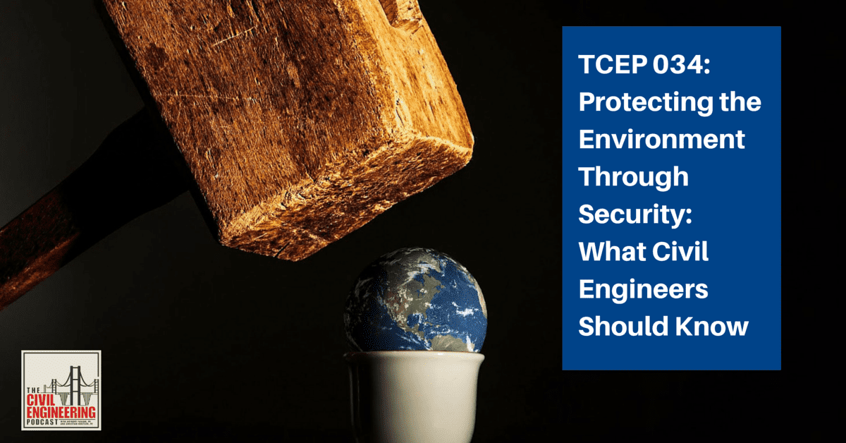TCEP 034_ Protecting the Environment Through Security_ What Civil Engineers Should Know