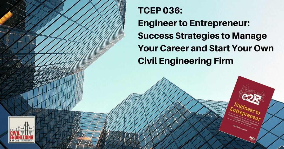 TCEP 036_ Engineer to Entrepreneur_ Success Strategies to Manage Your Career and Start Your Own Civil Engineering Firm
