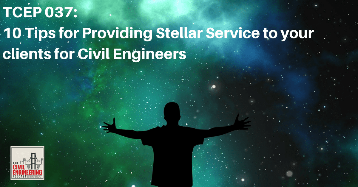 TCEP 037_ 10 Tips for Providing Stellar Service to your clients for Civil Engineers