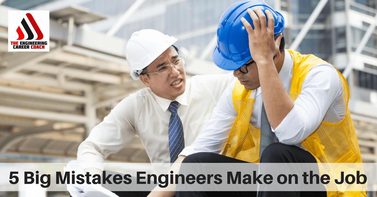 5 Big Mistakes Engineers Make on the Job