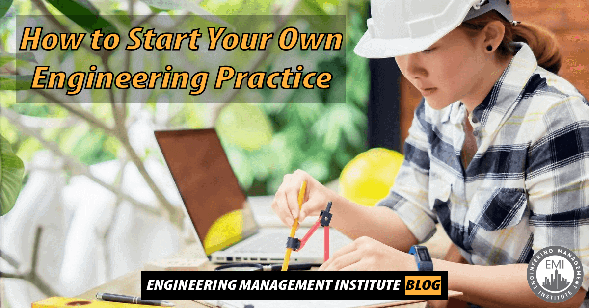 How to Start Your Own Engineering Practice